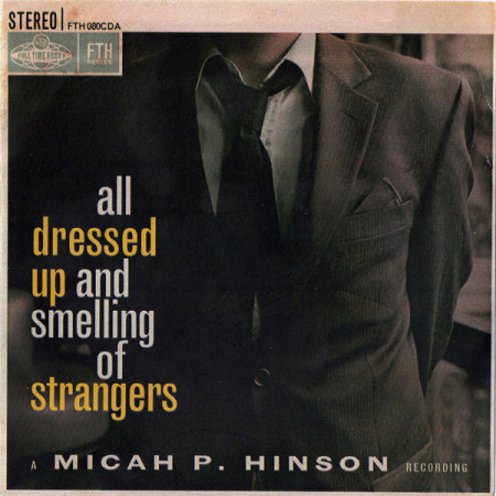 Micah P Hinson - All Dressed Up And Smelling Of Strangers